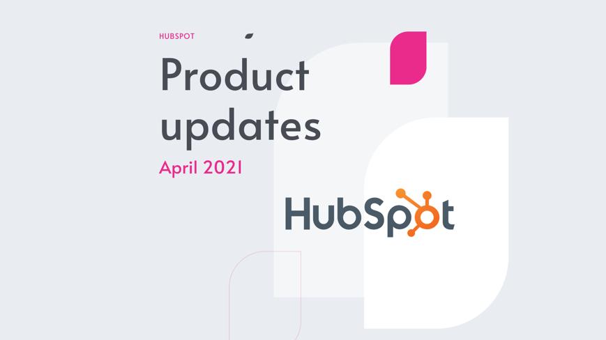 HubSpot product updates Apr 21