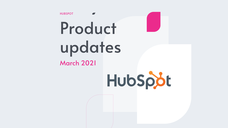 HubSpot product updates Mar 21